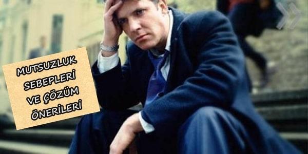 Mutsuzluğu arttıran sebepler neler?